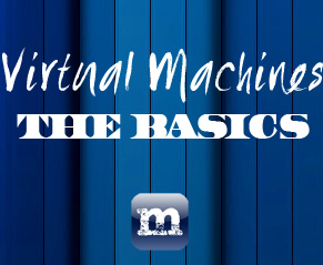 Virtual Machine's: The Basics