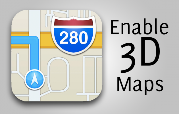 How To Enable 3D Maps on Older iOS 6 Devices